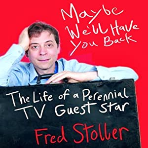 Maybe We'll Have You Back: The Life of a Perennial TV Guest Star | [Fred Stoller]