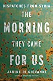 The Morning They Came For Us: Dispatches from Syria