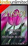 Defending our Mother in Faith: Aisha...