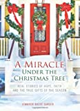 img - for A Miracle Under the Christmas Tree: Real Stories of Hope, Faith and the True Gifts of the Season book / textbook / text book