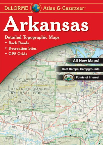 Arkansas Atlas & Gazetteer (Delorme Atlas & Gazetteer Series)