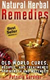 Natural Herbal Remedies Guide: Old World Cures, Health Remedies, and Treatments For Health and Wellness. Includes Recipes for Colds, Allergies, Pain, Sore Throats and Much More!