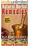 Natural Herbal Remedies Guide: Old World Cures, Home Remedies, and Natural Treatments For Health and Wellness. Includes Recipes for Colds, Allergies, Pain, Sore Throats and Much More!