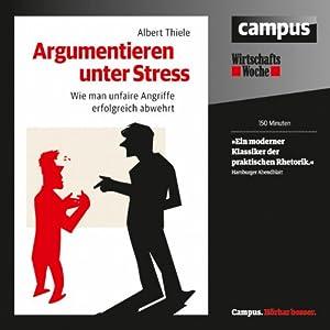 Argumentieren unter Stress: Wie man unfaire Angriffe erfolgreich abwehrt | [Albert Thiele]