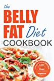 The Belly Fat Diet Cookbook: 105 Easy and Delicious Recipes to Lose Your Belly, Shed Excess Weight, Improve Health