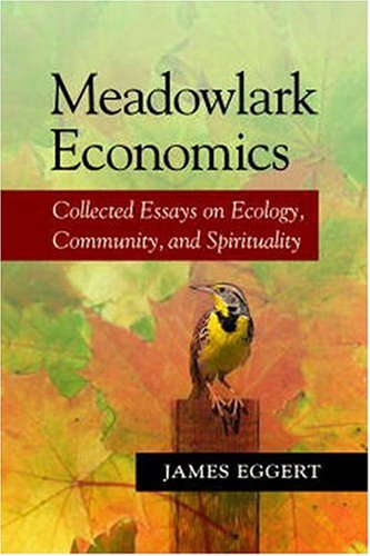 Meadowlark Economics: Essays on Ecology, Community, and Spirituality