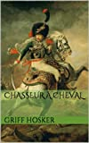 img - for Chasseur   Cheval (Napoleonic Horseman Book 1) book / textbook / text book