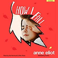 How I Fall (       UNABRIDGED) by Anne Eliot Narrated by Kai Kennicott, Wen Ross