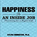 Happiness Is an Inside Job: Practicing for a Joyful Life (       UNABRIDGED) by Sylvia Boorstein Narrated by Pam Ward