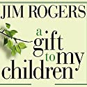 A Gift to My Children: A Father's Lessons for Life and Investing (       UNABRIDGED) by Jim Rogers Narrated by Johnny Heller