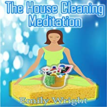 The House Cleaning Meditation Speech by Emily Wright Narrated by Lauren Hartzog