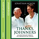 Thanks, Johnners: An Affectionate Tribute to a Broadcasting Legend (       UNABRIDGED) by Jonathan Agnew Narrated by Jonathan Agnew