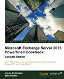 Microsoft Exchange Server 2013 PowerShell Cookbook: 2nd Edition