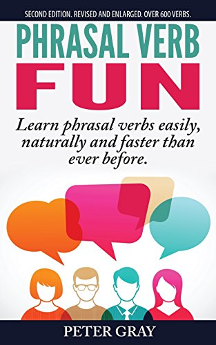 Phrasal Verb Fun: Learn phrasal verbs easily, naturally and faster than ever before