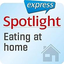 Spotlight express - Mein Alltag: Wortschatz-Training Englisch - Kochen und Essen zu Hause Hörbuch von  Spotlight Redaktion Gesprochen von:  div.