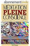M�DITATION PLEINE CONSCIENCE : Stress ? Anxi�t� ? Surmenage ? Pensif ? Guide Pratique Et Ses 30 M�ditations De Transformation: Transformez Vos Pens�es ... Conscience : Guide Et Exercices t. 1)