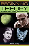 Beginning Theory: An Introduction to Literary and Cultural Theory, Third Edition