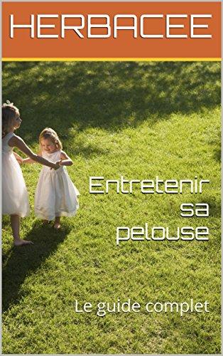 Couverture du livre Entretenir sa pelouse: Le guide complet