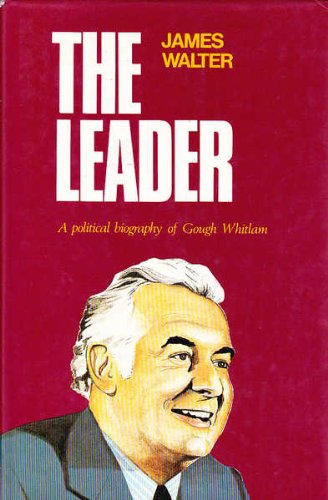 The Leader: Political Biography of Gough Whitlam