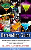 Bartending Guide:How To Be a Professional Bartender and Comprehensive guide of hundreds of vintage and modern cocktails, shots, martinis and other ... Cocktails and Mixed Drinks, Bartending