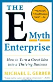 The E-Myth Enterprise How to Turn a Great Idea into a Thriving Business (0061733822) by Michael E. Gerber.