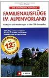 Die schönsten Familienausflüge im Alpenvorland: 50 Ausflüge mit über 700 attraktiven Zielen