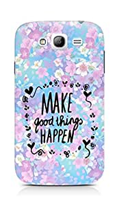 AMEZ make good things happen Back Cover For Samsung Galaxy Grand i9082