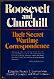 Roosevelt and Churchill,: Their secret wartime correspondence