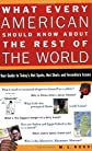 What Every American Should Know About the Rest of the World: Your Guide to Today's Hot Spots, Hot Shots and Incendiary Issues