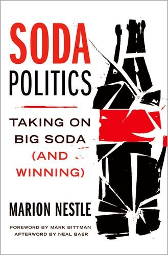 Soda Politics: Taking on Big Soda (and Winning) by Marion Nestle, Neal Baer