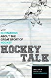 Ross Bonander Hockey Talk: Quotations About the Great Sport of Hockey, From The Players and Coaches Who Made It Great