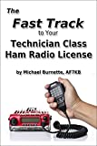 The Fast Track To Your Technician Class Ham Radio License: Covers all FCC Technician Class Exam Questions July 1, 2014 until June 30, 2018