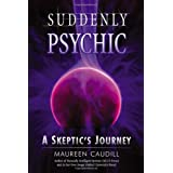 Suddenly Psychic: A Skeptic's Journeyby Maureen Caudill
