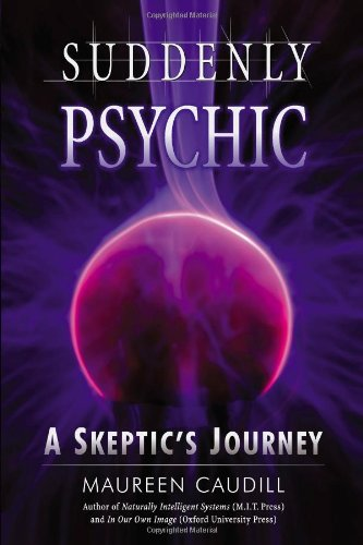 Suddenly Psychic: A Skeptic's Journey