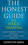 The Honest Guide to Stock Trading: Make Market-Beating Returns. Achieve Long-Term Wealth.