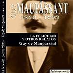 La Felicidad y otros relatos [Happiness and Other Stories] | Guy de Maupassant