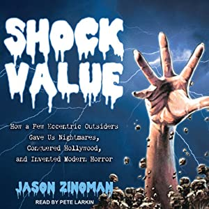 Shock Value: How a Few Eccentric Outsiders Gave Us Nightmares, Conquered Hollywood, and Invented Modern Horror | [Jason Zinoman]