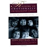 Raising An Emotionally Intelligent Child The Heart of Parenting ~ John Mordechai Gottman
