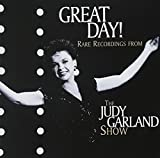 Great Day! Rare Recordings From The Judy Garland Show by Judy Garland (2013-05-03)