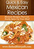 Mexican Recipes: Mexican Recipes That Can Easily Spice Up Your Meal. (Quick & Easy Recipes) (English Edition)