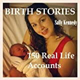 Birth Stories. 150 Real Life Accounts. (From The Horses Mouth Series)by Sally Kennedy
