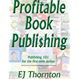 Profitable Book Publishing - Publishing 101 for the first-time author ~ EJ Thornton