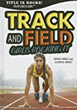 img - for Track and Field: Girls Rocking It (Title IX Rocks!) book / textbook / text book