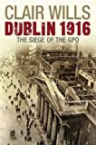 Dublin 1916: The Siege of the GPO Clair Wills