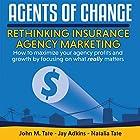 Agents of Change: Rethinking Insurance Agency Marketing Hörbuch von John M. Tate, Jay Adkins, Natalia Tate Gesprochen von: Jason Leikam