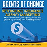 Agents of Change: Rethinking Insurance Agency Marketing | John M. Tate,Jay Adkins,Natalia Tate