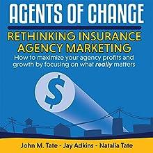 Agents of Change: Rethinking Insurance Agency Marketing Audiobook by John M. Tate, Jay Adkins, Natalia Tate Narrated by Jason Leikam
