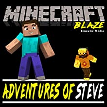 Adventures of Steve: Fighting Minecraft's Blaze Audiobook by Innovme Media Narrated by Gregory K. Ogorek