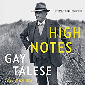 High Notes: Selected Writings of Gay Talese Hörbuch von Gay Talese, Lee Gutkind - introduction Gesprochen von: Brian Sutherland