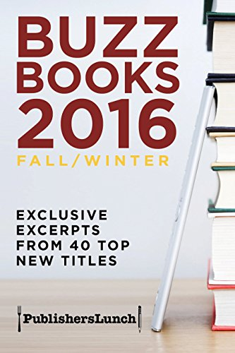 Buzz Books 2016: Fall/Winter: Exclusive Excerpts from 40 Top New Titles by Publishers Lunch ebook deal